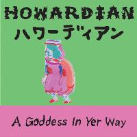 Howardian-A-Goddess-in-Yer-Way.jpg