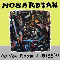 Howardian-Do-You-Know-I-Wiggle.jpg